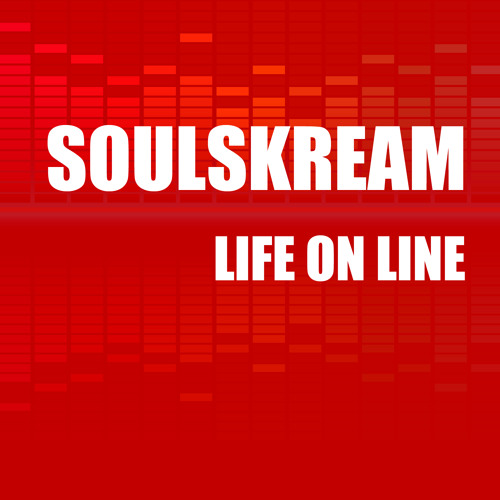 Soulskream - Life On Line (Original Mix)