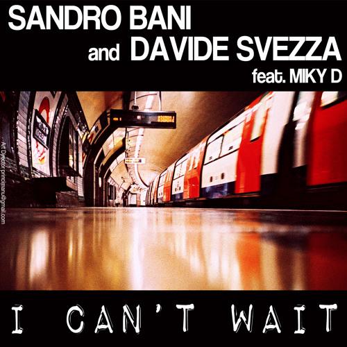 "SANDRO BANI AND DAVIDE SVEZZA FEAT. MIKY D  "" I CAN'T WAIT """