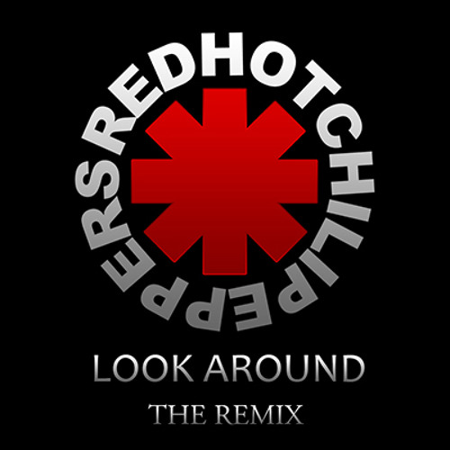 Red Hot Chili Peppers - Look Around ( Hadiction Remix )
