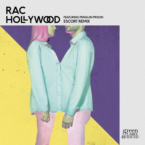 RAC - Hollywood featuring Penguin Prison (Escort Remix)