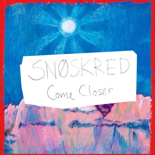 SNØSKRED - Come Closer