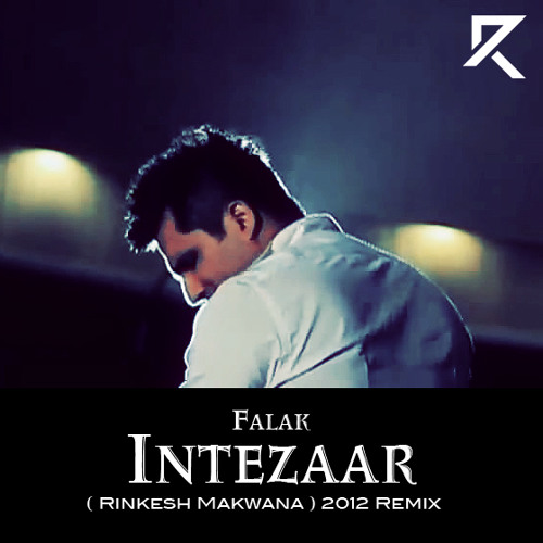 Falak - Intezaar ( Rinkesh Makwana ) 2012 Remix Preview