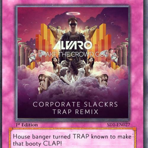 Alvaro - Make the Crowd GO (Corporate Slackrs Trap Remix) *Free Download!*