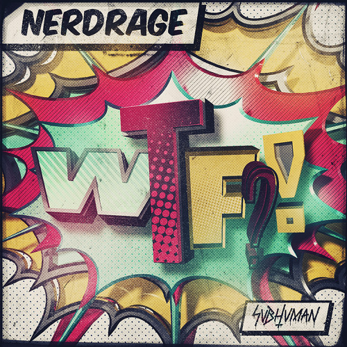 Nerd Rage - WTF (MUST DIE! I Want My Son Back Remix) (SUBHUMANLTD 007)