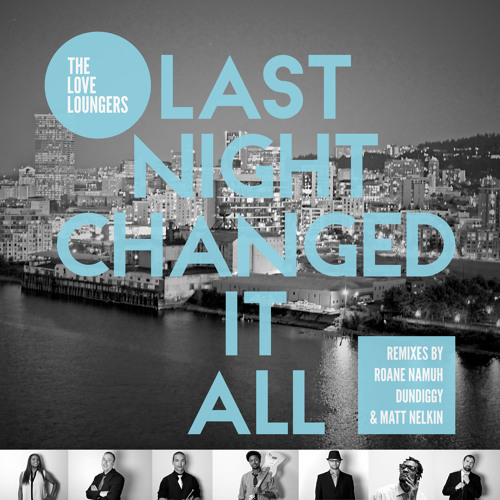 The Love Loungers - Last Night Changed It All - (Dundiggy Remix)