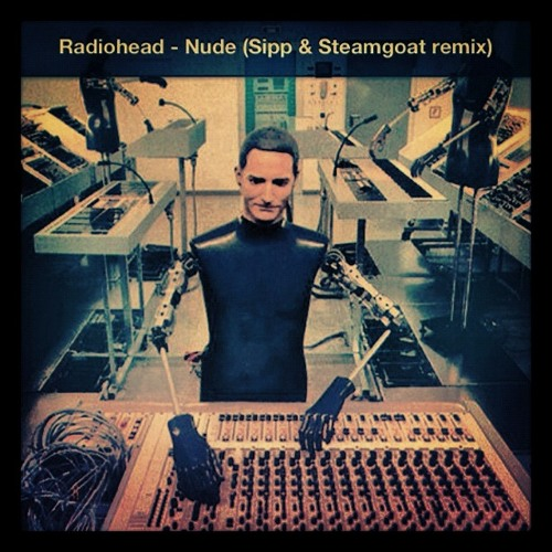 Radiohead - Nude (Sipp & Steamgoat remix)