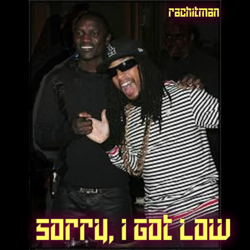 Sorry, I Got Low (Akon vs. Lil Jon)
