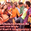 Chokra Jawan ishqzade (2012) Re-edit By (Dj Kapil And dj Ajay Dhanwani)