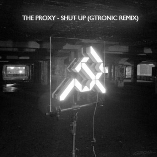 The Proxy - Shut Up (GTRONIC rmx)