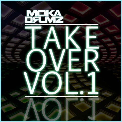 MOKADRUMZ TAKE OVER VOL. 1 - FREE DOWNLOAD!!