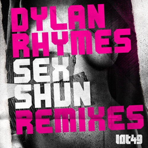 Dylan Rhymes - SEX SHUN (Matt Williams & Nick Jenkins Remix) -Lot49- Out Now!!