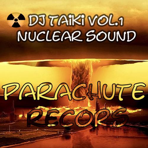 Dj Taiki @ Vol.1 Nuclear Sound! [Parachute Records]