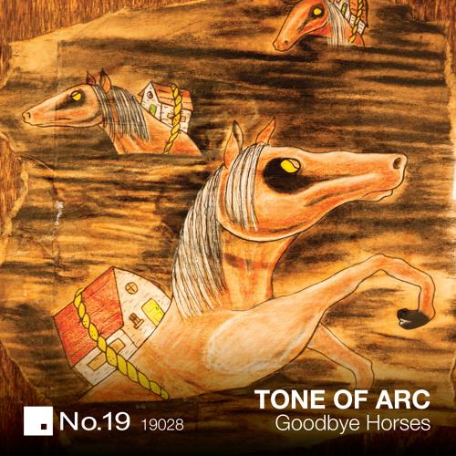 Tone Of Arc - Goodbye Horses