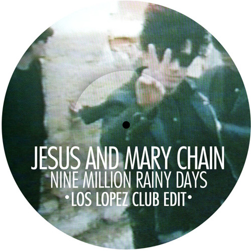Jesus and Mary Chain - Nine Million Rainy Days (Los López Club Edit)