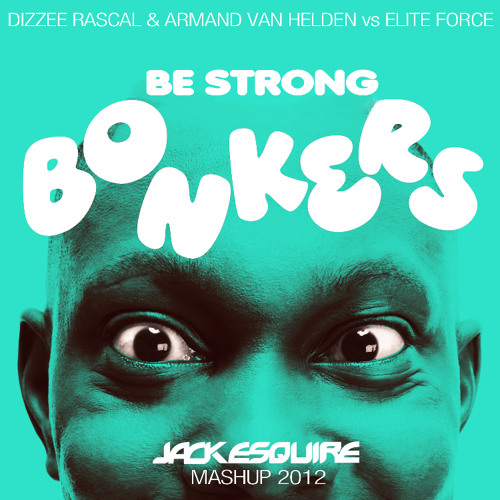 Dizzee Rascal & Armand Van Helden vs Elite Force - Be Strong Bonkers (Jack Esquire Mashup)