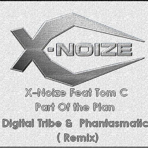 X-Noize Feat Tom C - Part Of the Plan ( Digital Tribe &  Phantasmatic  Remix)