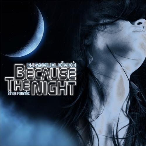 DJ Samuel Kimko' - Because The Night (Jack Mazzoni  vs Christopher Vitale Remix)