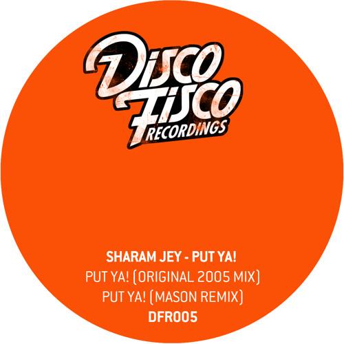Sharam Jey - Put Ya! (Original 2005 Mix) incl Mason Remix // Preview OUT OCT 22!