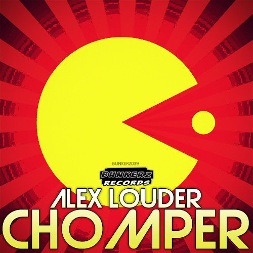 Alex Louder - Chomper (OUT NOW)
