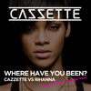 CAZZETTE VS Rihanna - Where Have You Been (Cazzette Another Summery Hot Remix)
