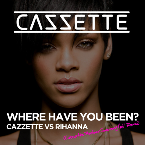 CAZZETTE VS Rihanna - Where Have You Been (Cazzette 'Another Summery Hot' Remix)