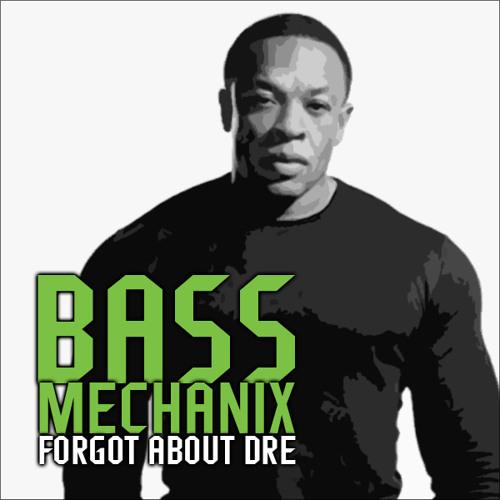 BASS MECHANIX - Forgot About Dre [Re-Edit]