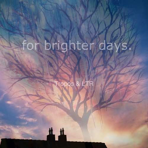 For Brighter Days - [Tropos & LTR]