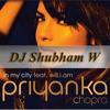 In My City - Priyanka Chopra - Dj Shubham W
