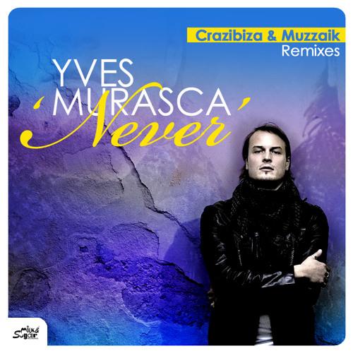 Yves Murasca - Never (Crazibiza Remix)