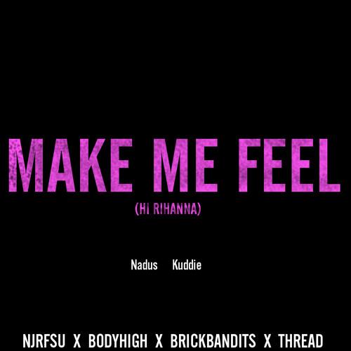 Nadus X Kuddie J - Make Me Feel(Hi Rihanna)