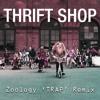 Macklemore X Ryan Lewis - Thrift Shop (ZLGY Trap Remix)