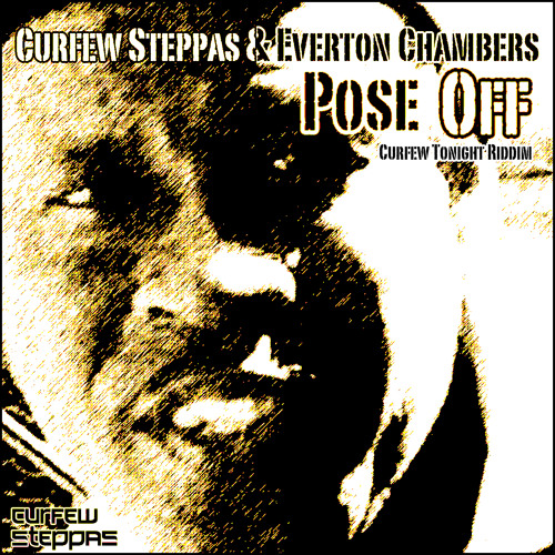 Curfew Steppas & Everton Chambers - Pose Off - Radio Edit - Curfew Tonight Riddim