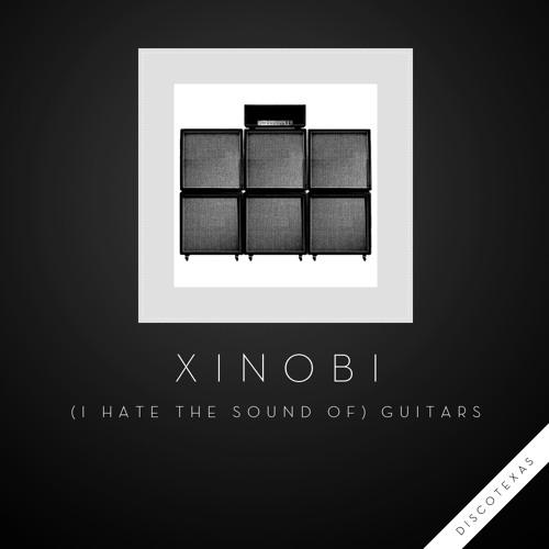 DT027 - Xinobi - (I Hate The Sound of) Guitars