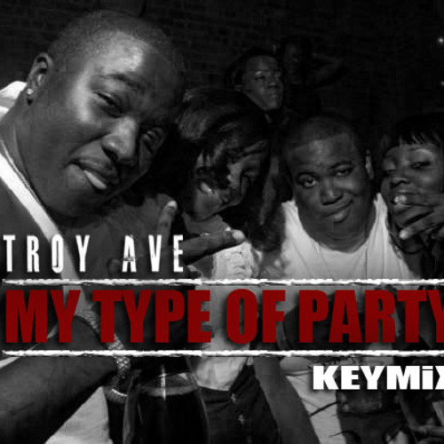 TROY AVE (MY TYPE OF PARTY)