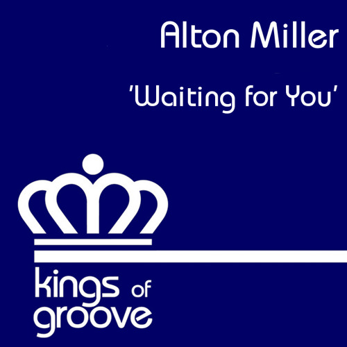 Alton Miller - Waiting for you ( original mix ) - Kings of Groove Records