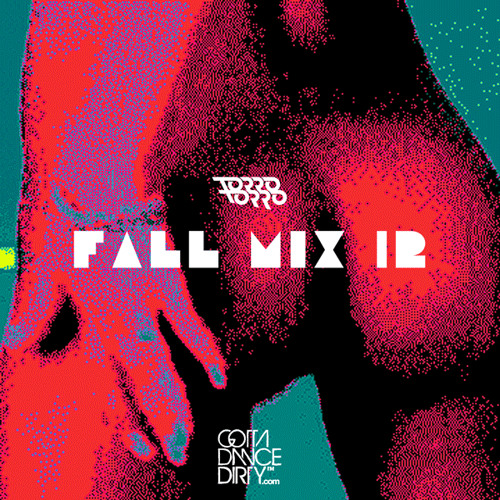 TORRO TORRO - FALL MIX '12 (COURTESY OF GOTTA DANCE DIRTY - DL in Description)