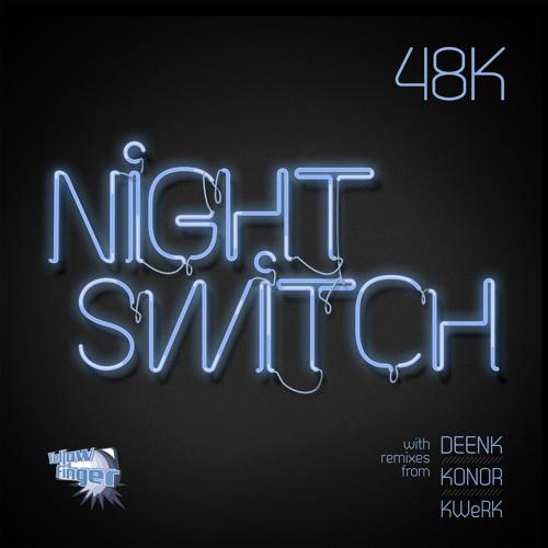 48k - NightSwitch (Kwerk Remix)  OUT NOW