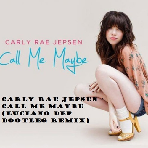 Carly Rae Jepsen - Call Me Maybe (Luciano Dep Bootleg Remix)