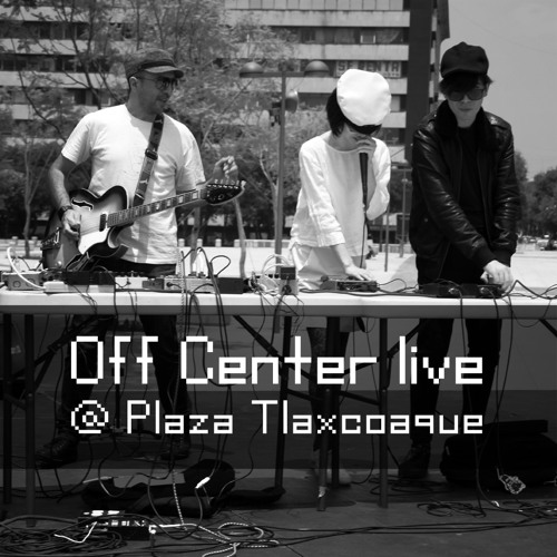 Off Center live at Plaza Tlaxcoaque 8.9.2012