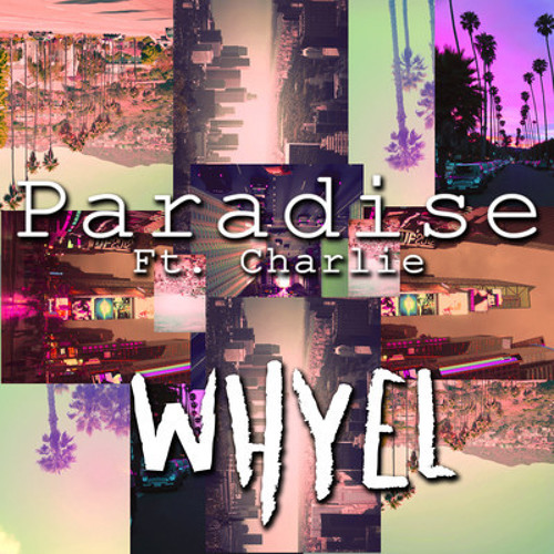 Paradise by Whyel Ft. Charlie
