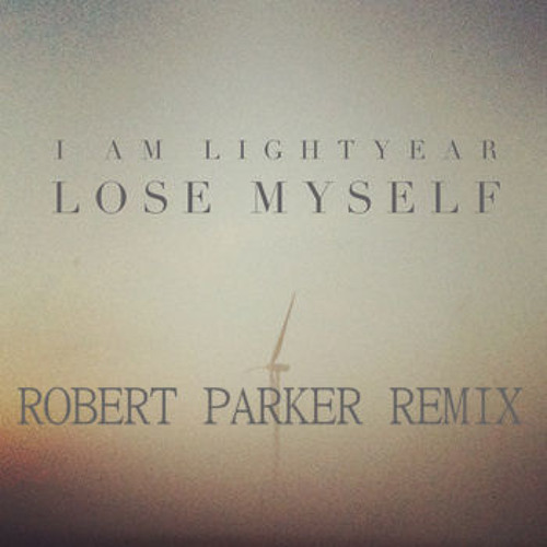 I Am Lightyear - Lose Myself (Robert Parker Remix)