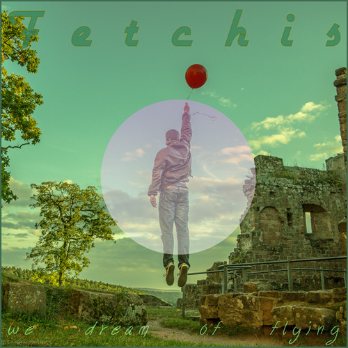 Fetchis - We Dream Of Flying