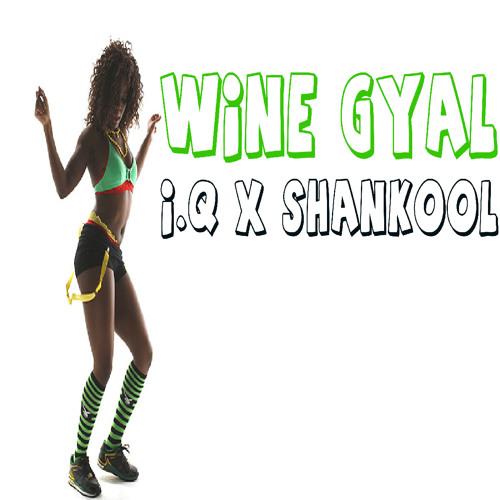 Wine Gyal - I.Q x Shankool