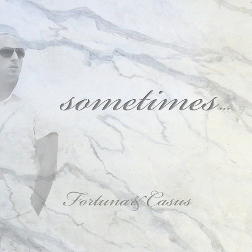 FORTUNA & CASUS - Sometimes (rework)***FREE DOWNLOAD***
