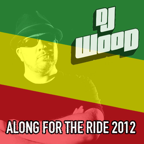 "DJ WOOD ""ALONG FOR THE RIDE 2012"" MIX TAPE"