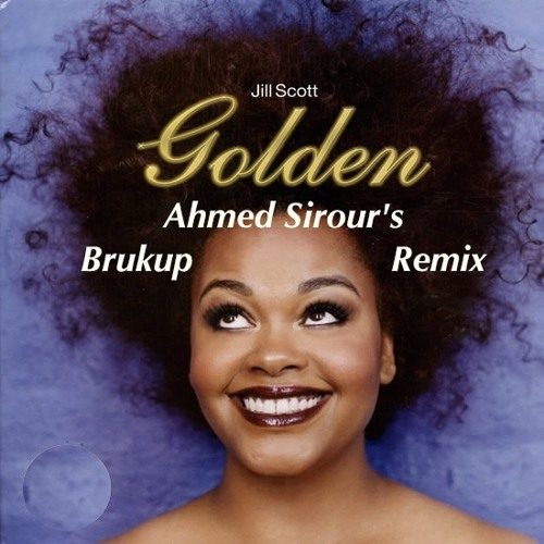 Jill Scott - Golden (Ahmed's Brukup Remix)
