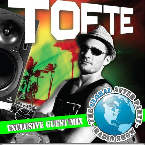 The Global After Party Radio Show -Guest Mix by DJ TOFTE- 10/6/12