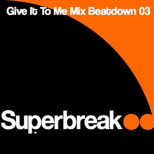 'Give It To Me Mix' Beatdown 03-Superbreak