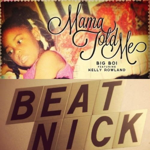 BigBoi x KellyRowland Mama Told Me (DJ Beatnick's Edit)