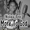 Nickela Ross - More To God